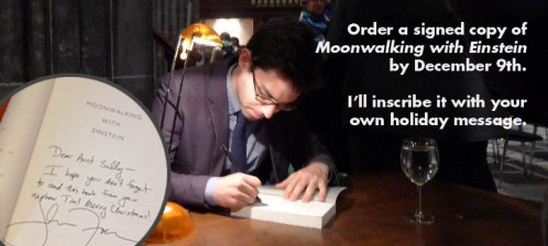 Order a signed copy of Moonwalking with Einstein. I'll inscribe your own holiday message.